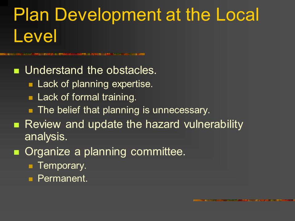 Plan Development at the Local Level Understand the obstacles.