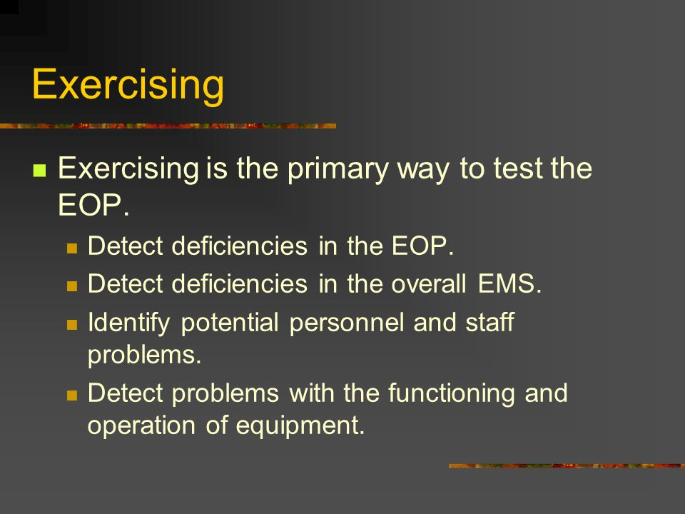 Exercising Exercising is the primary way to test the EOP.
