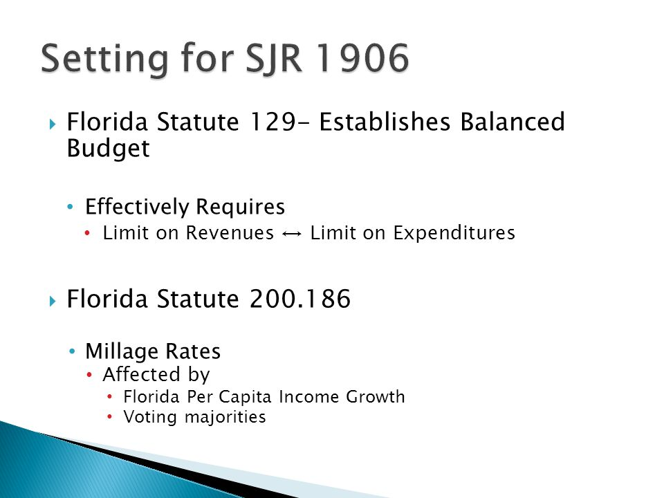  Florida Statute 129- Establishes Balanced Budget Effectively Requires Limit on Revenues ↔ Limit on Expenditures  Florida Statute Millage Rates Affected by Florida Per Capita Income Growth Voting majorities