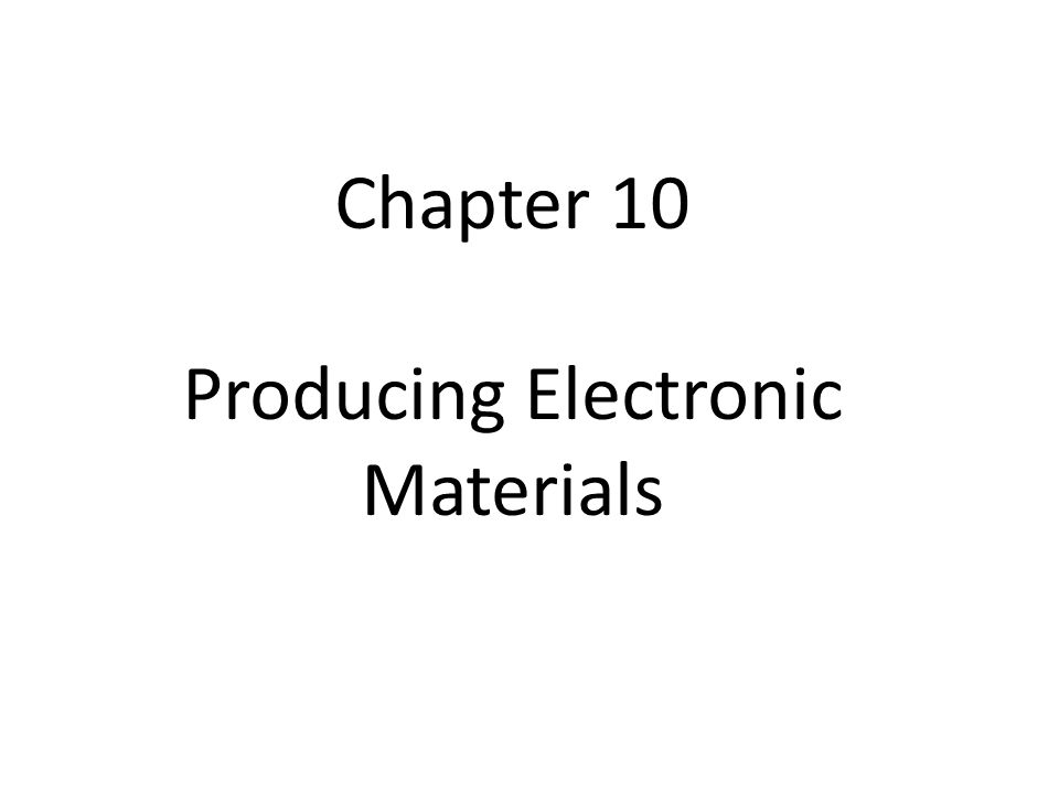 Chapter 10 Producing Electronic Materials