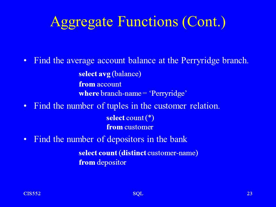 CIS552SQL23 Aggregate Functions (Cont.) Find the average account balance at the Perryridge branch.