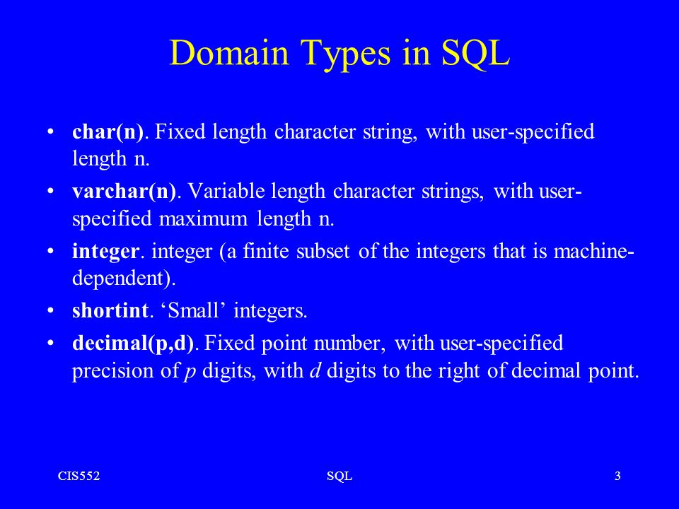 CIS552SQL3 Domain Types in SQL char(n).
