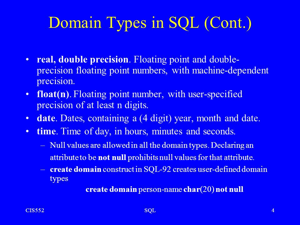 CIS552SQL4 Domain Types in SQL (Cont.) real, double precision.