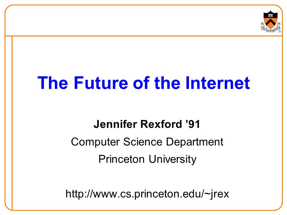 The Future of the Internet Jennifer Rexford '91 Computer Science Department Princeton University