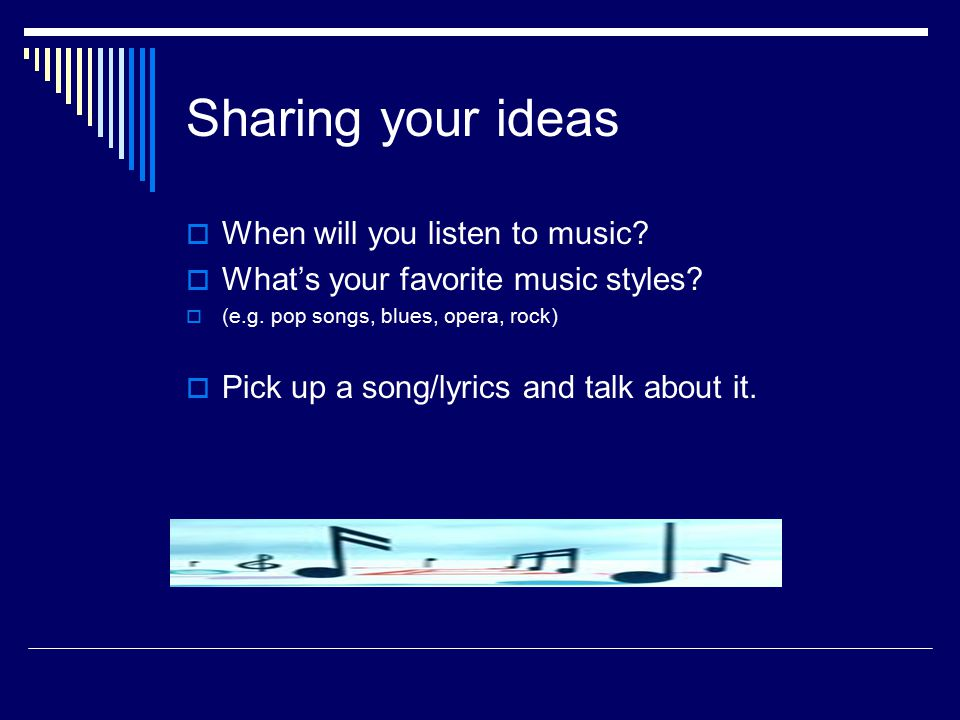 Sharing your ideas  When will you listen to music.