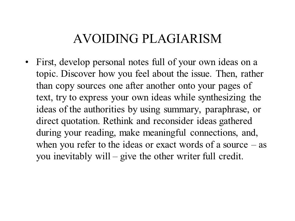 AVOIDING PLAGIARISM First, develop personal notes full of your own ideas on a topic.