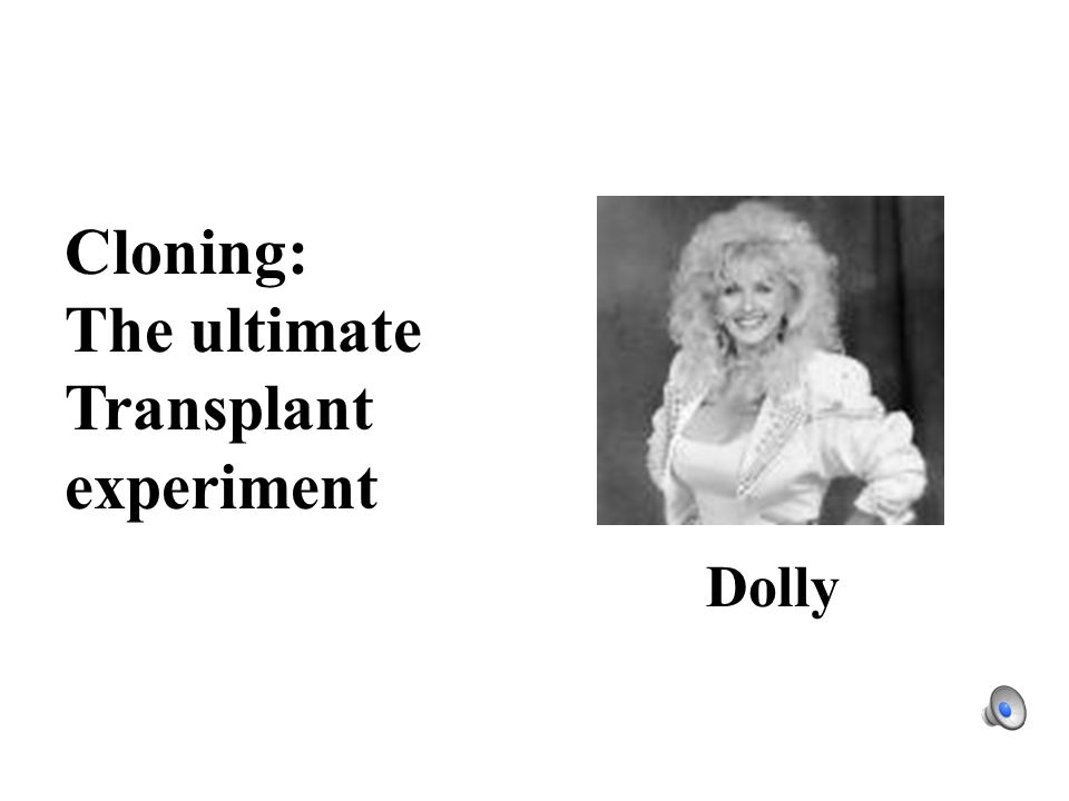 Cloning: The ultimate Transplant experiment Dolly