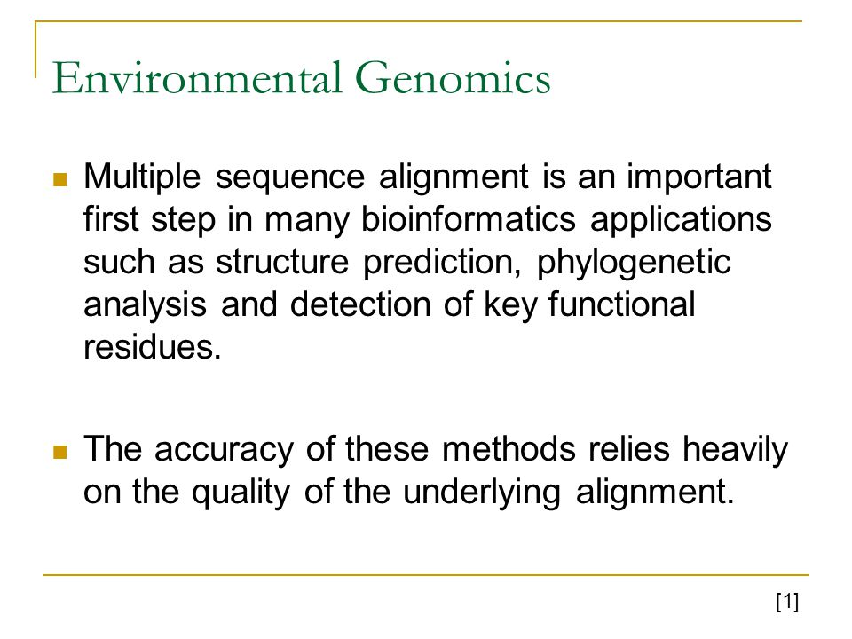 Environmental Genomics Multiple sequence alignment is an important first step in many bioinformatics applications such as structure prediction, phylogenetic analysis and detection of key functional residues.