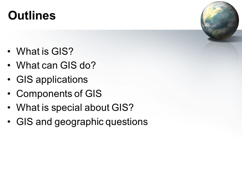 Outlines What is GIS. What can GIS do.