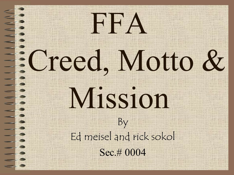 FFA Creed, Motto & Mission By Ed meisel and rick sokol Sec.# 0004