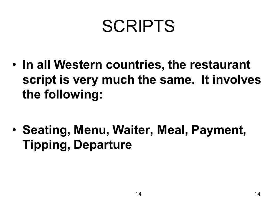 14 SCRIPTS In all Western countries, the restaurant script is very much the same.