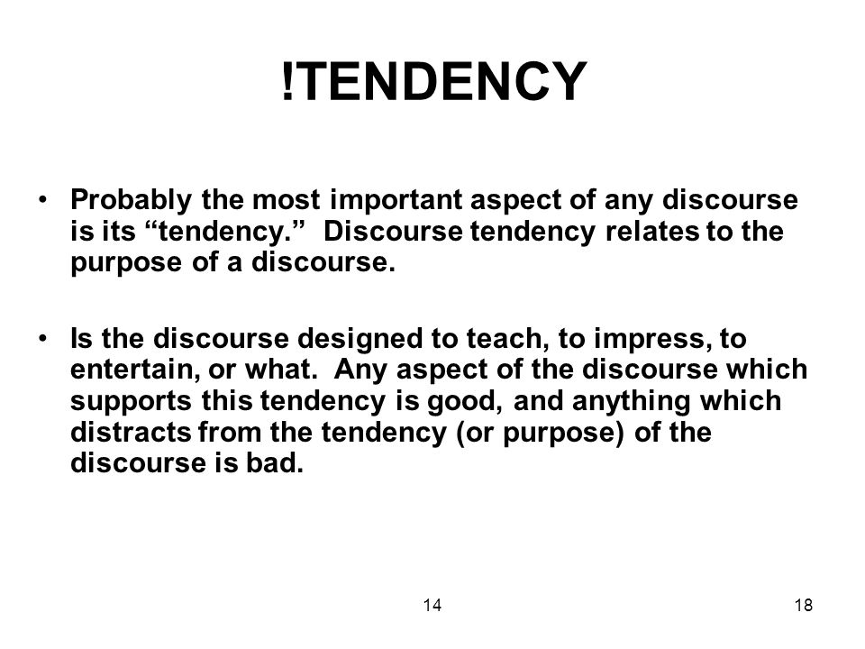 1418 !TENDENCY Probably the most important aspect of any discourse is its tendency. Discourse tendency relates to the purpose of a discourse.