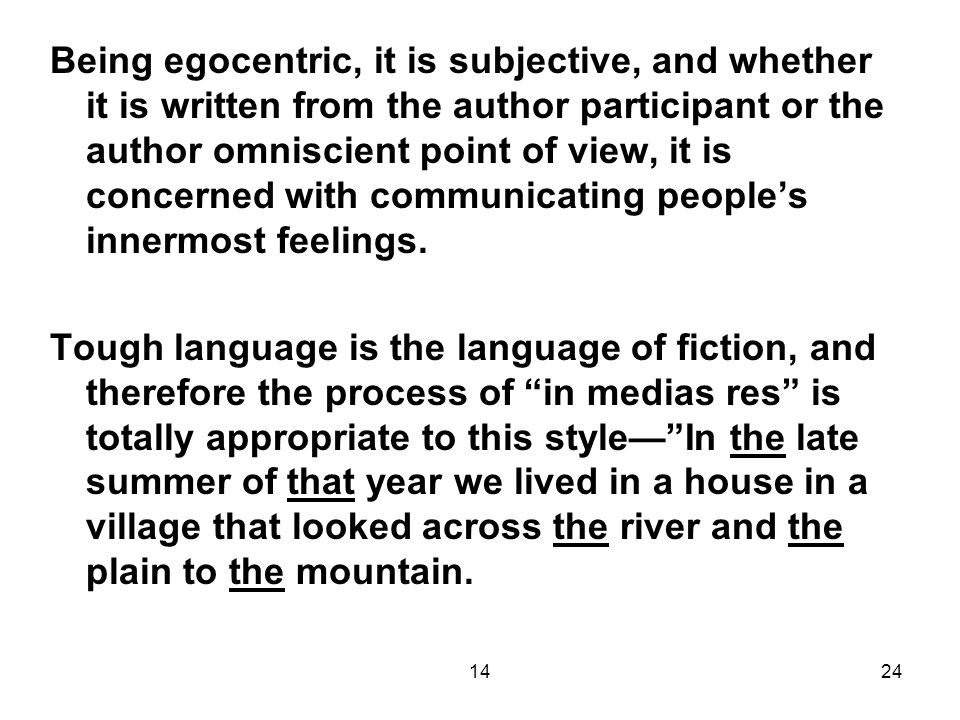 1424 Being egocentric, it is subjective, and whether it is written from the author participant or the author omniscient point of view, it is concerned with communicating people's innermost feelings.