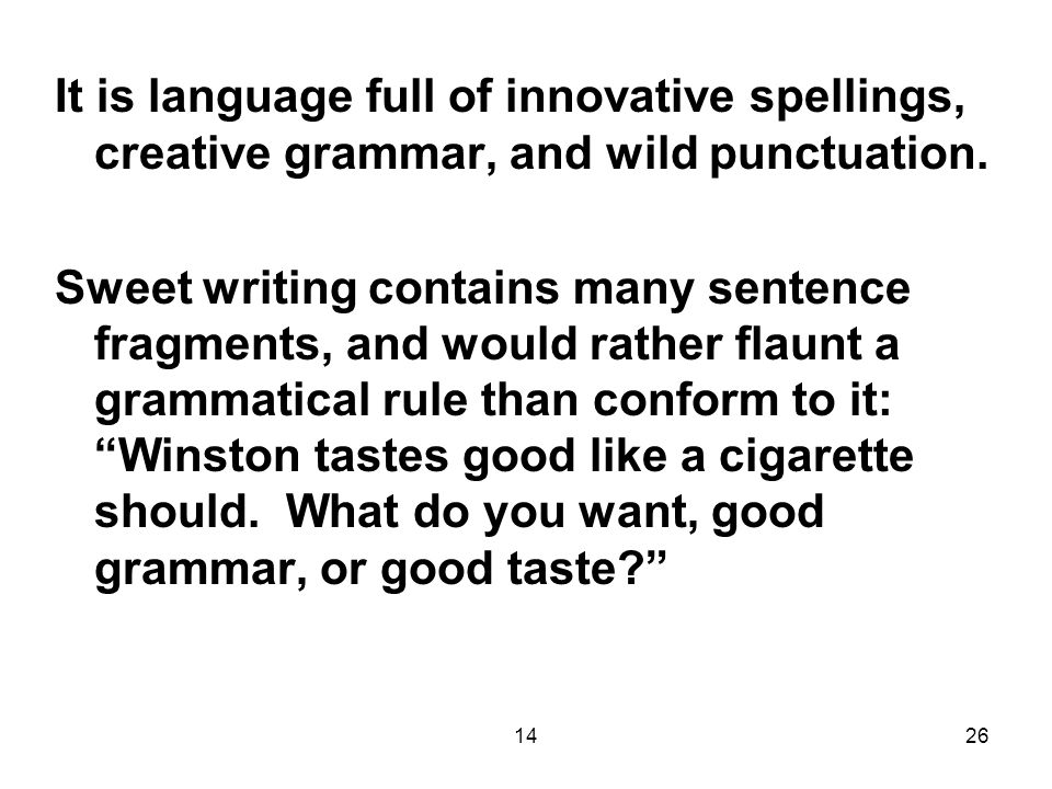 1426 It is language full of innovative spellings, creative grammar, and wild punctuation.