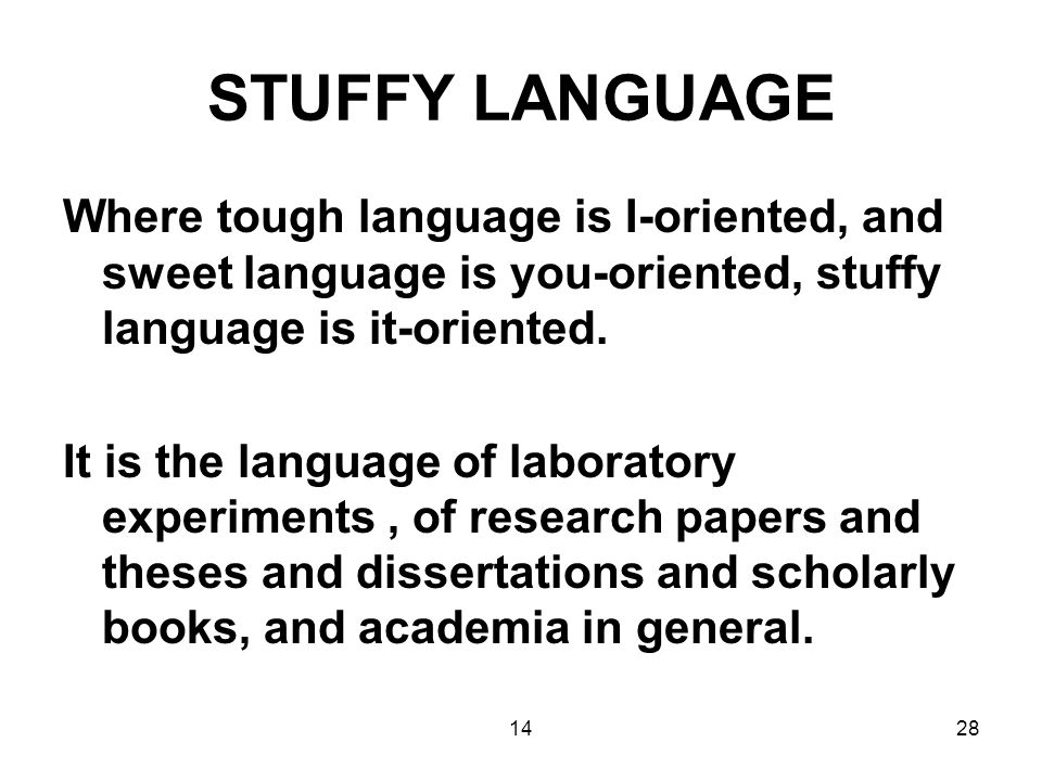 1428 STUFFY LANGUAGE Where tough language is I-oriented, and sweet language is you-oriented, stuffy language is it-oriented.