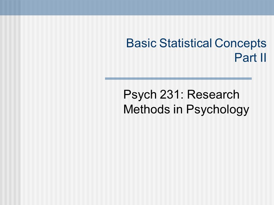Basic Statistical Concepts Part II Psych 231: Research Methods in Psychology