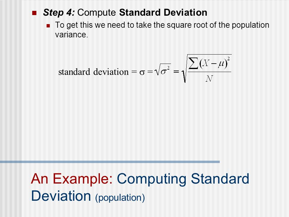Step 4: Compute Standard Deviation To get this we need to take the square root of the population variance.