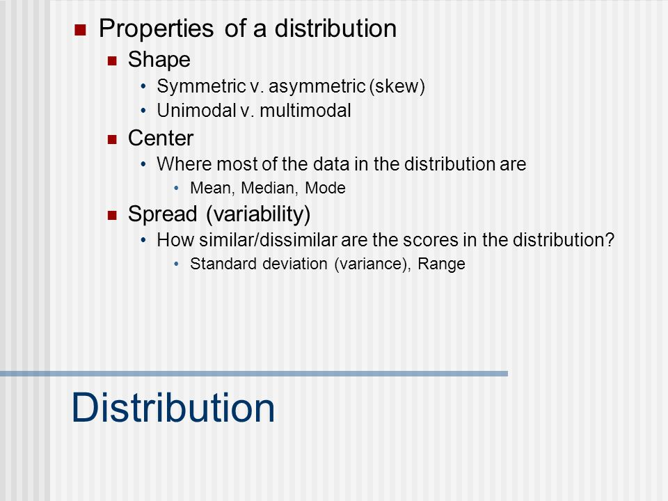 Distribution Properties of a distribution Shape Symmetric v.
