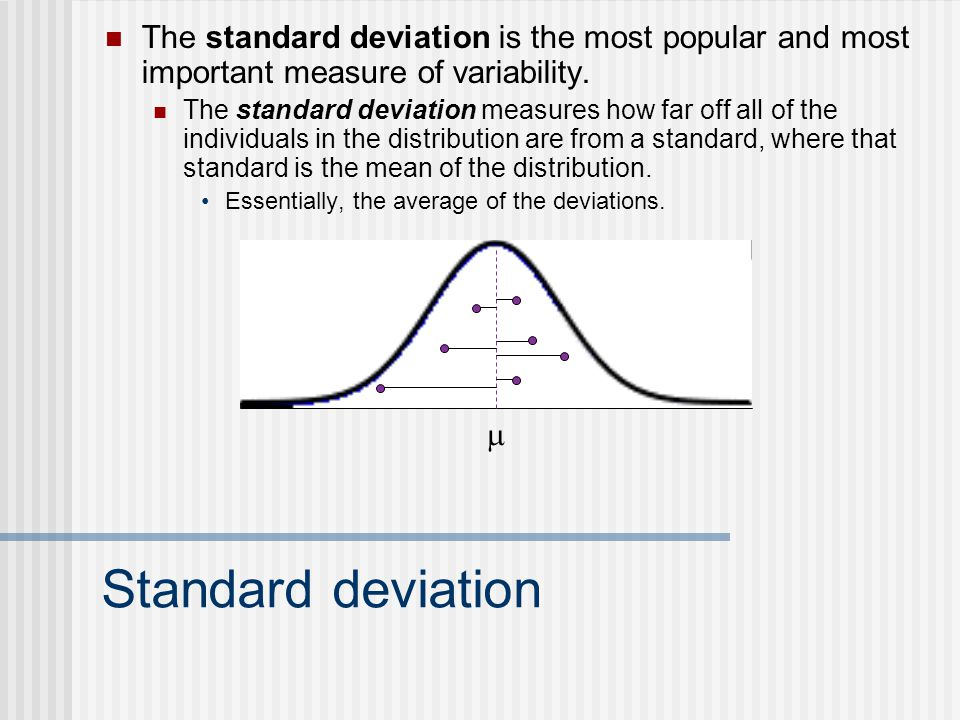 Standard deviation The standard deviation is the most popular and most important measure of variability.