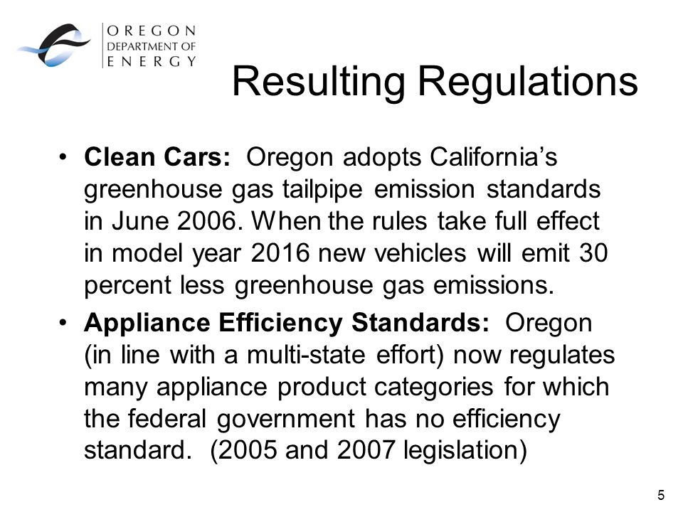 5 Resulting Regulations Clean Cars: Oregon adopts California's greenhouse gas tailpipe emission standards in June 2006.