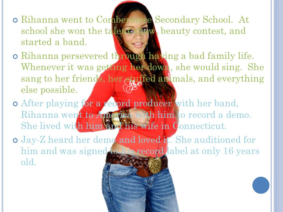 Rihanna went to Combermere Secondary School.