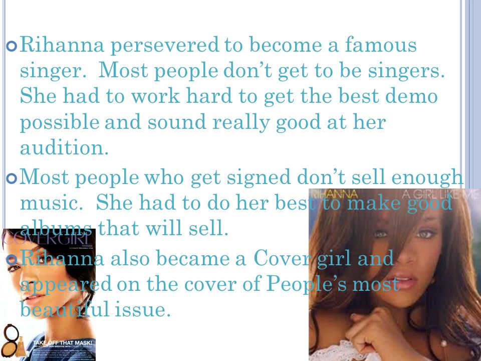 Rihanna persevered to become a famous singer. Most people don't get to be singers.