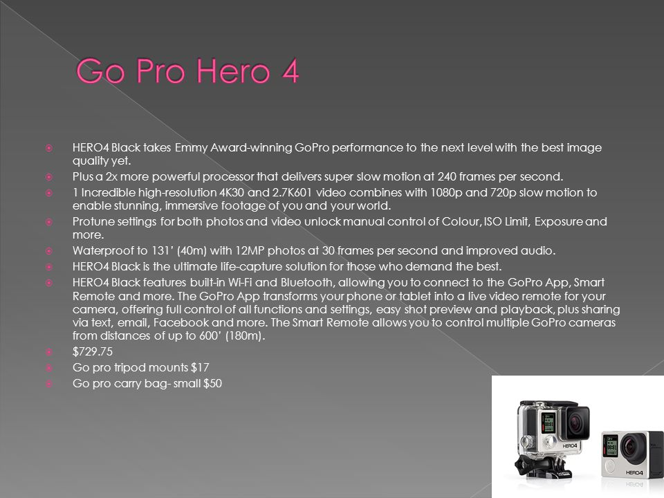  HERO4 Black takes Emmy Award-winning GoPro performance to the next level with the best image quality yet.