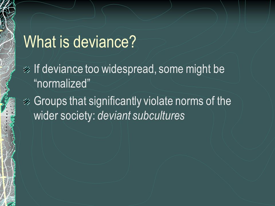 What is deviance. Everyone violates norms. So who is deviant.