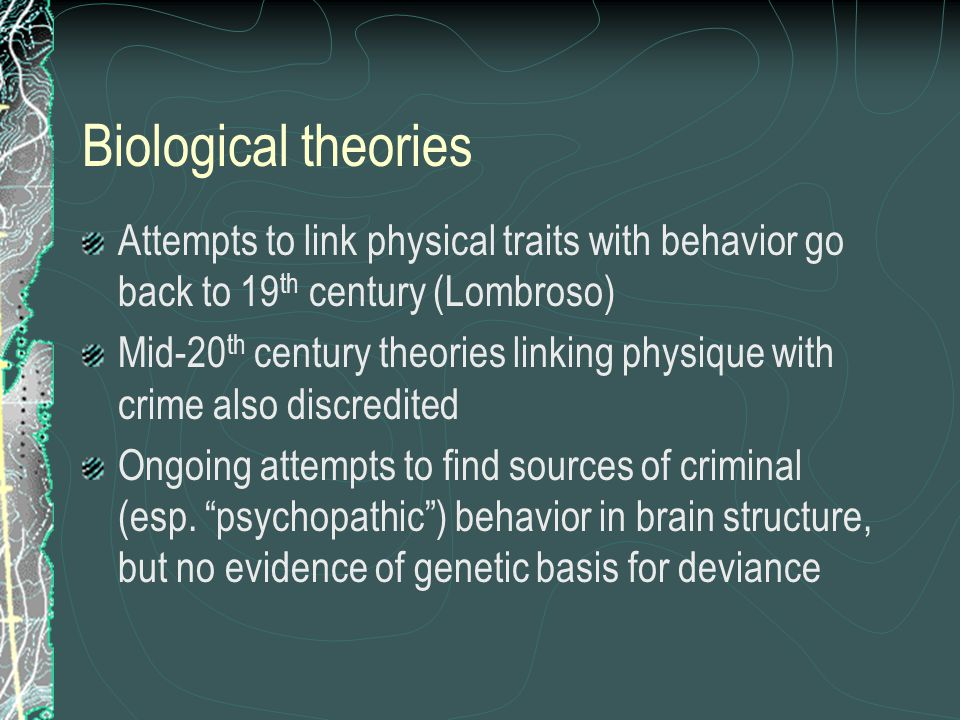 Theories of deviance Biological Psychological Sociological
