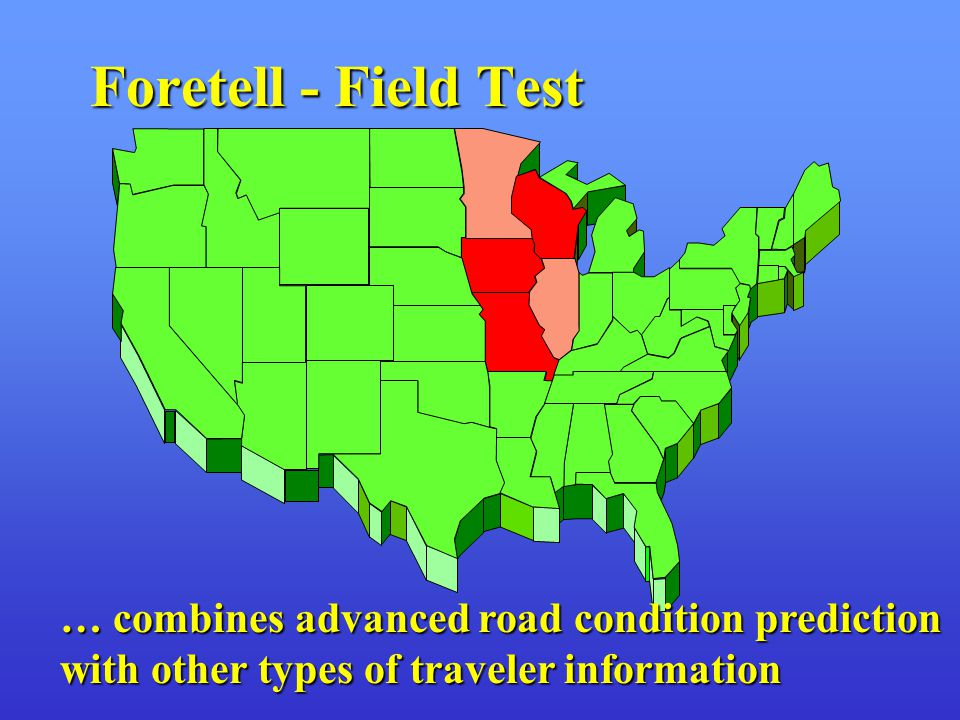 Foretell - Field Test … combines advanced road condition prediction with other types of traveler information