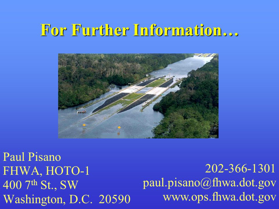 For Further Information… Paul Pisano FHWA, HOTO th St., SW Washington, D.C.