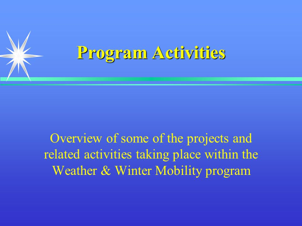 Program Activities Overview of some of the projects and related activities taking place within the Weather & Winter Mobility program