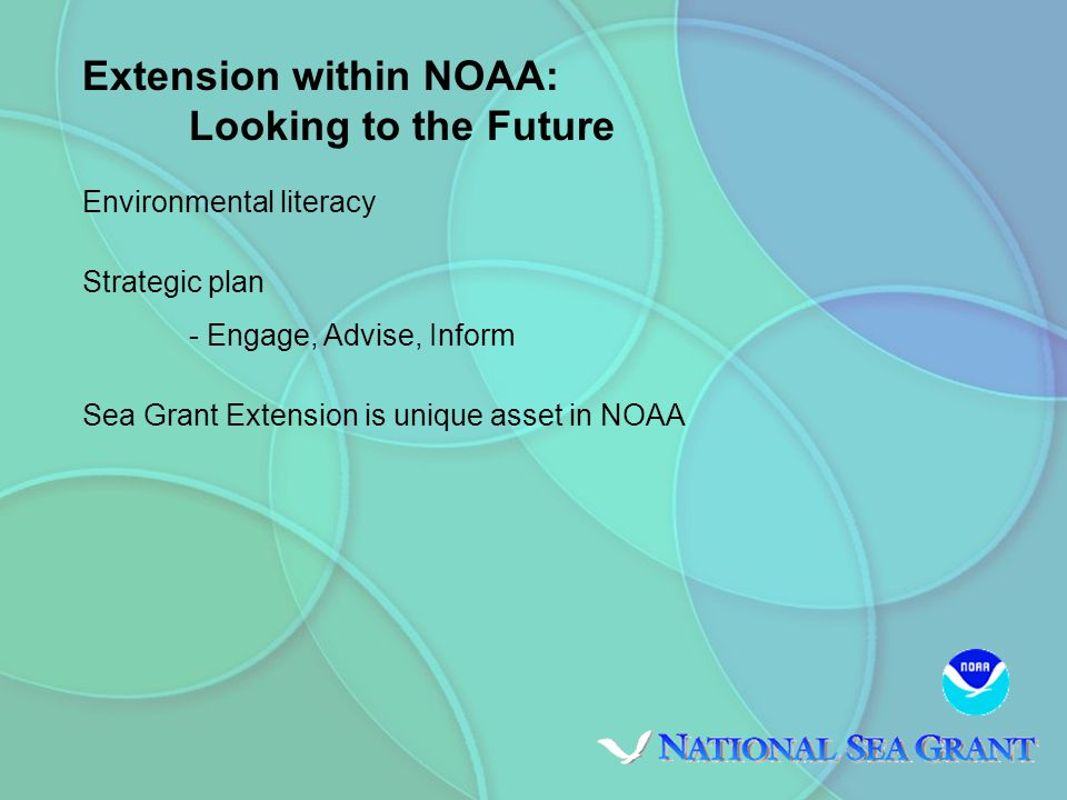Extension within NOAA: Looking to the Future Environmental literacy Strategic plan - Engage, Advise, Inform Sea Grant Extension is unique asset in NOAA