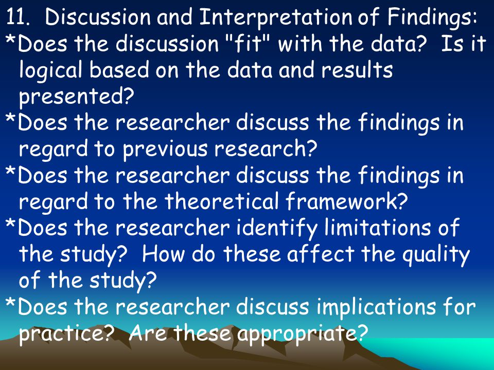 11. Discussion and Interpretation of Findings: *Does the discussion fit with the data.