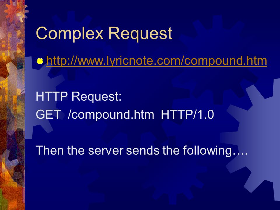 Complex Request      HTTP Request: GET /compound.htm HTTP/1.0 Then the server sends the following….