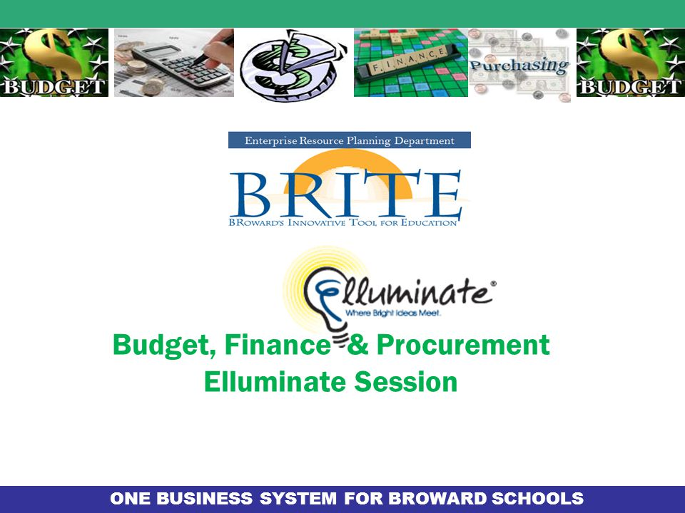 ONE BUSINESS SYSTEM FOR BROWARD SCHOOLS Budget, Finance & Procurement Elluminate Session