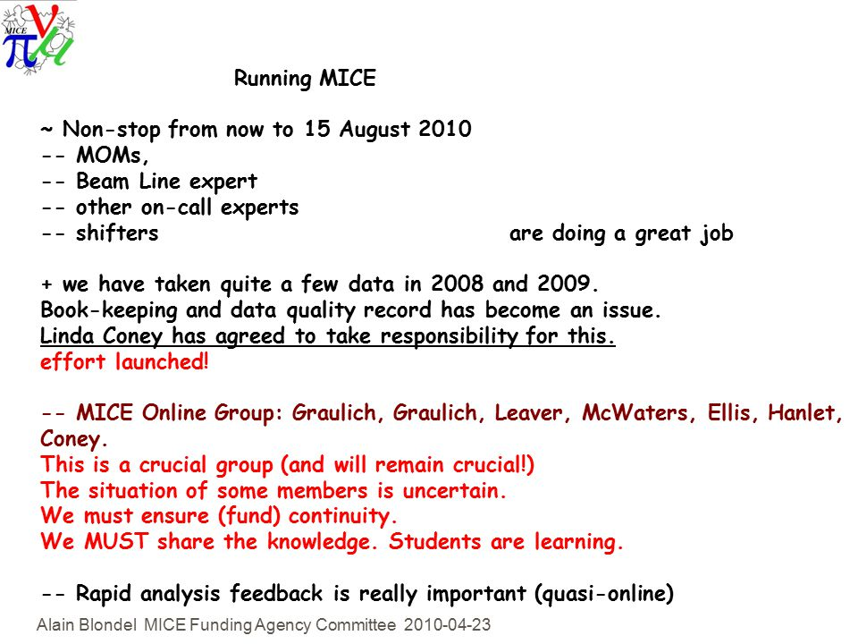 Alain Blondel MICE Funding Agency Committee Running MICE ~ Non-stop from now to 15 August MOMs, -- Beam Line expert -- other on-call experts -- shifters are doing a great job + we have taken quite a few data in 2008 and 2009.