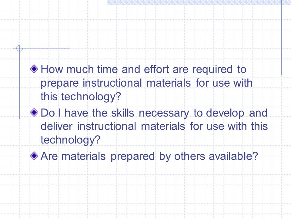 How much time and effort are required to prepare instructional materials for use with this technology.
