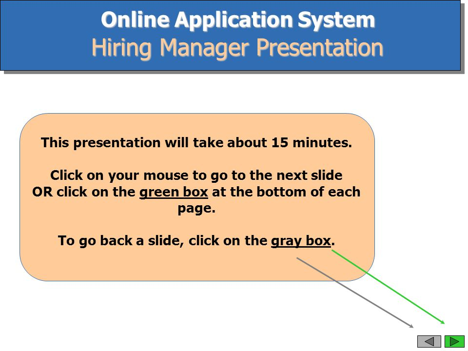 Online Application System Hiring Manager Presentation This presentation will take about 15 minutes.
