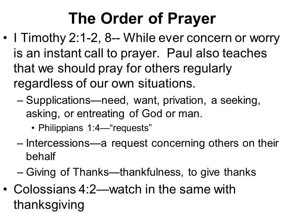 The Order of Prayer I Timothy 2:1-2, 8-- While ever concern or worry is an instant call to prayer.