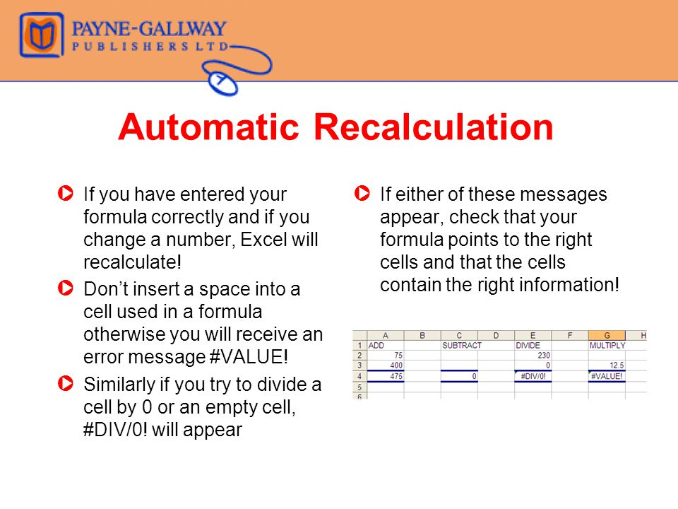 Automatic Recalculation ZIf you have entered your formula correctly and if you change a number, Excel will recalculate.