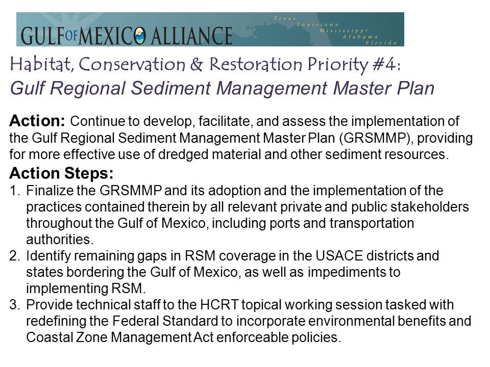 Habitat, Conservation & Restoration Priority #4: Gulf Regional Sediment Management Master Plan Action: Continue to develop, facilitate, and assess the implementation of the Gulf Regional Sediment Management Master Plan (GRSMMP), providing for more effective use of dredged material and other sediment resources.