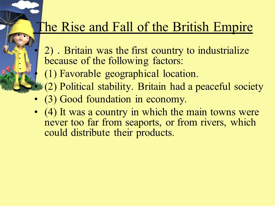 What factors created the rise of the British Empire as well as its' fall?