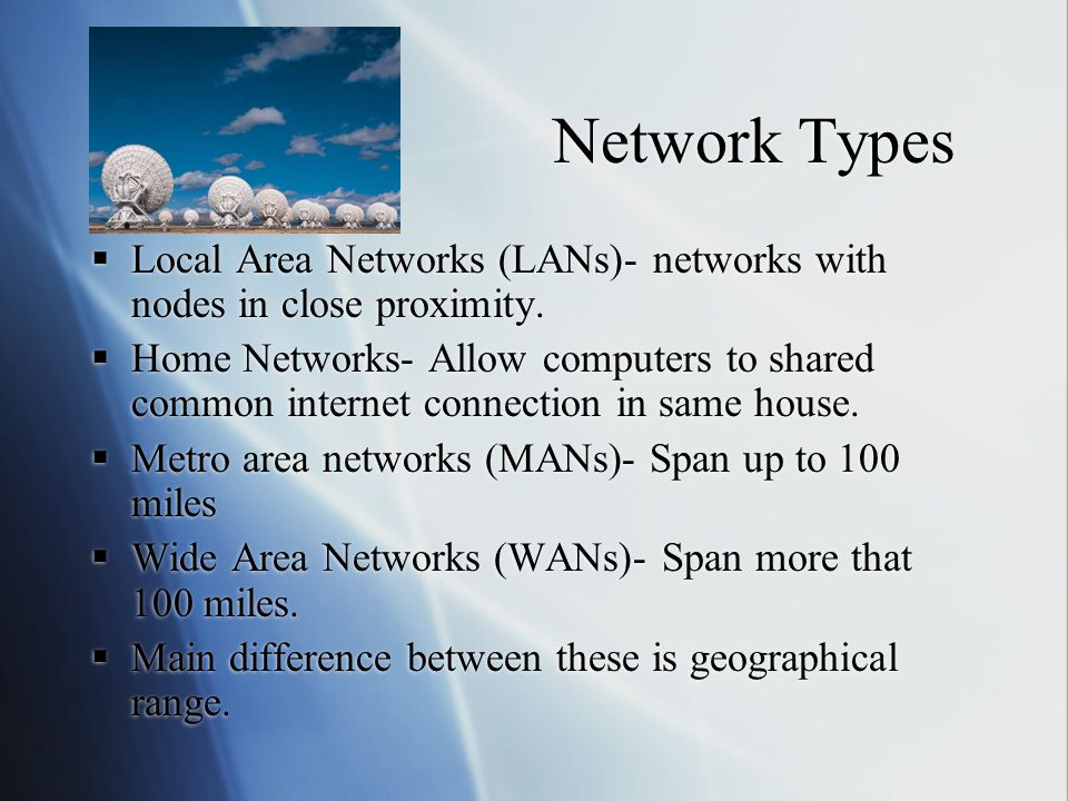 Network Types  Local Area Networks (LANs)- networks with nodes in close proximity.
