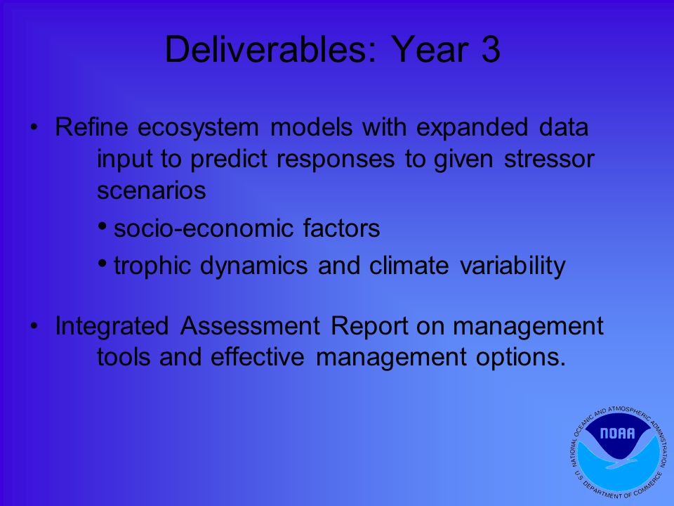 Refine ecosystem models with expanded data input to predict responses to given stressor scenarios socio-economic factors trophic dynamics and climate variability Integrated Assessment Report on management tools and effective management options.