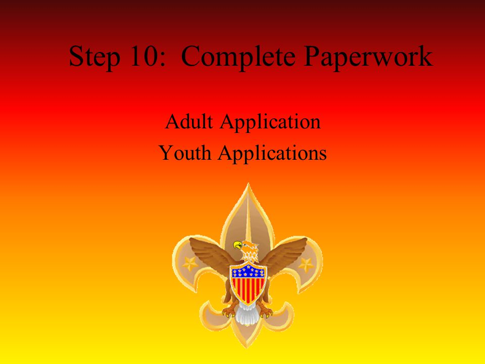 Step 10: Complete Paperwork Adult Application Youth Applications