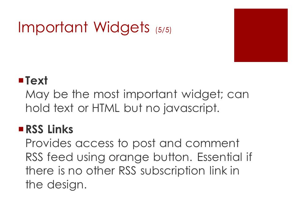 Important Widgets (5/5)  Text May be the most important widget; can hold text or HTML but no javascript.