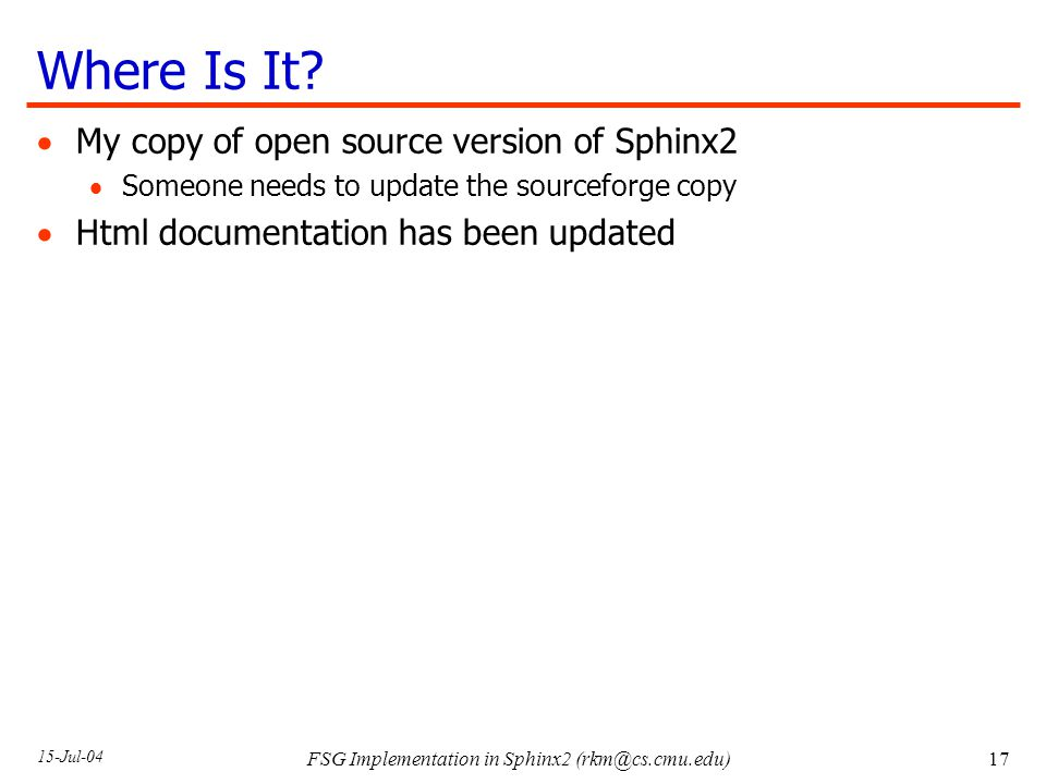 15-Jul-04 FSG Implementation in Sphinx2 Where Is It.