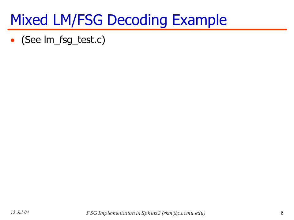 15-Jul-04 FSG Implementation in Sphinx2 Mixed LM/FSG Decoding Example  (See lm_fsg_test.c)