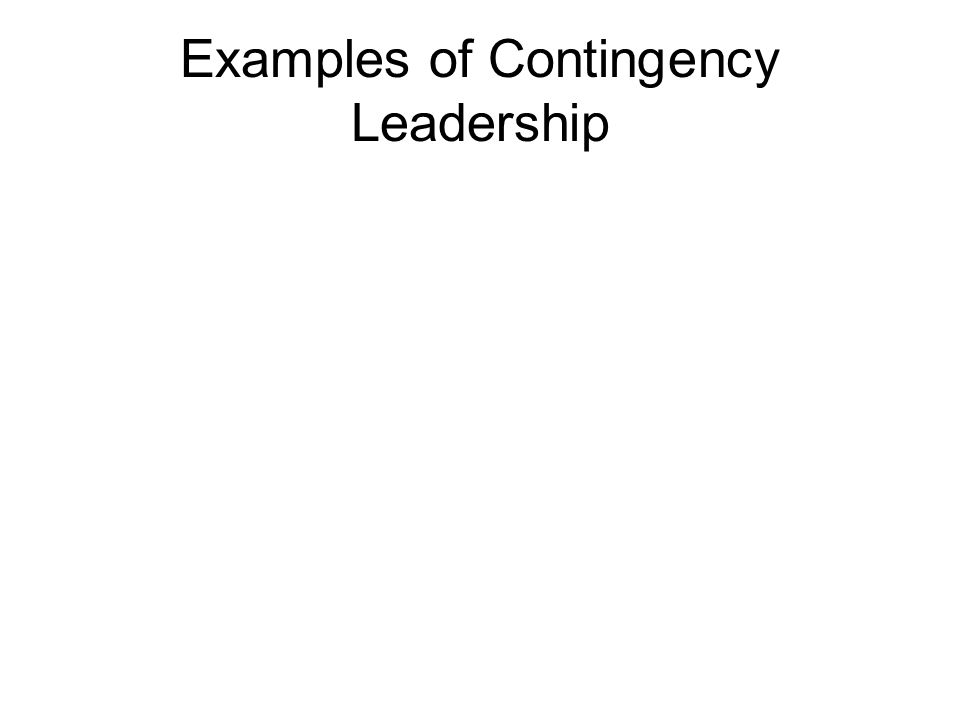 Examples of Contingency Leadership